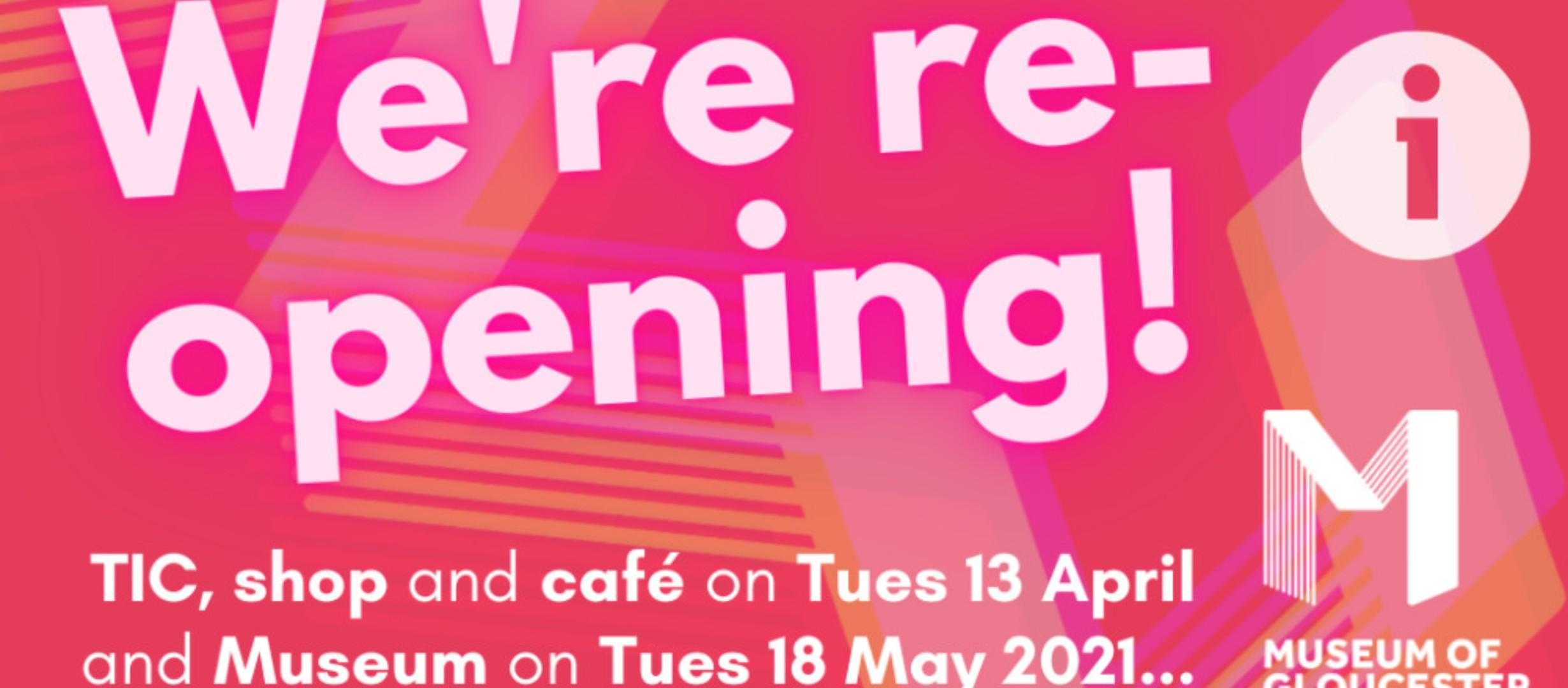 text reads 'we're reopening! TIC, shop and cafe on Tues 13 April, and Museum on Tues 18 May 2021...'